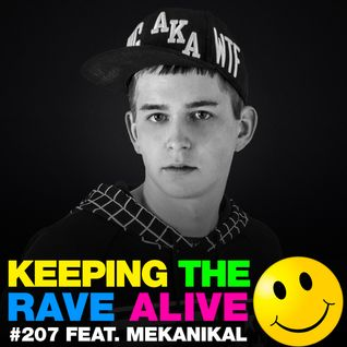 Keeping The Rave Alive Episode 207 featuring Mekanikal
