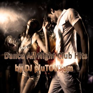 Dance All Night Club Hits by DJ pluTONYum