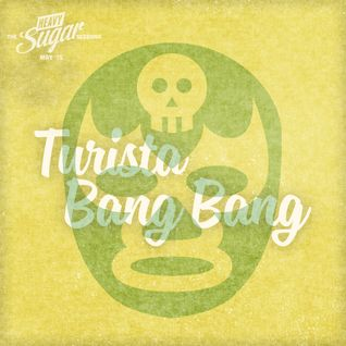The Heavy Sugar sessions - Turista Bang Bang, May '15