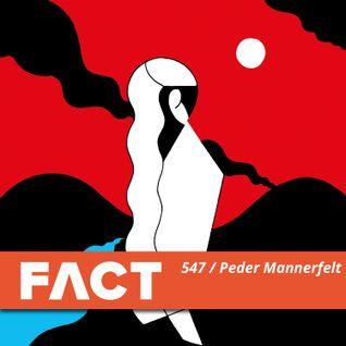 FACT mix 547 - Peder Mannerfelt (May '16)