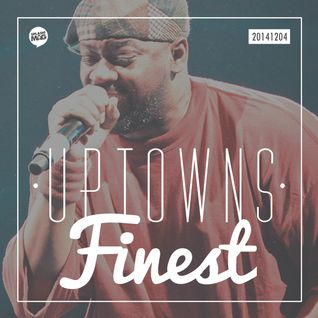 Uptowns Finest Podcast // 04.12.2014