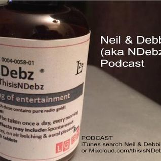 Neil & Debbie aka NDebz Podcast #40 -  Time for your medication (Just the chat)