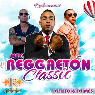 Reggaeton Classic Mix By Dj Teto Ft Dj Mes I.R.
