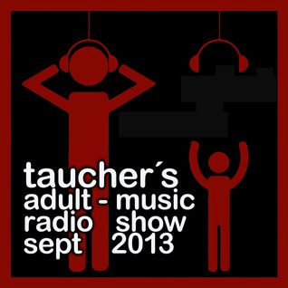 tauchers adult-music radio show sept 2013