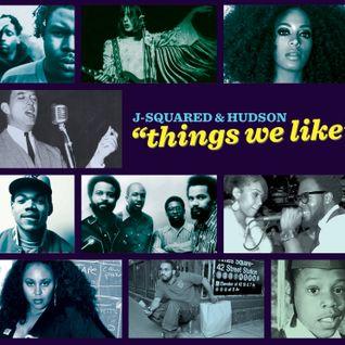 THINGS WE LIKE - J Squared and DJ Hudson