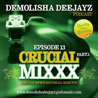 Demolisha Deejayz - Episode 13 - Crucial Mixxx (Part1)