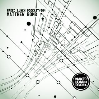 Naked Lunch PODCAST #204 - MATTHEW BOMB