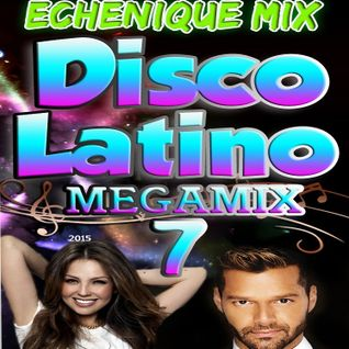 ECHENIQUE MIX - DISCO LATINO MEGAMIX 7 [2015]