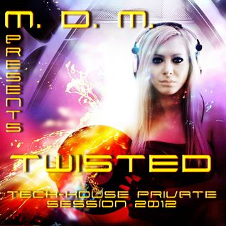 M. D. M. - Twisted (Tech-House Private Session 2012)