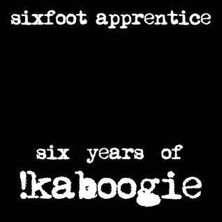 Sixfoot Apprentice - Six Years Of !Kaboogie - Mix for Skirmish Blog - Jan 2012
