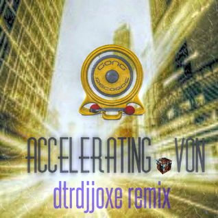 Accelerating  ( @dtrdjjoxe remix ) by Von