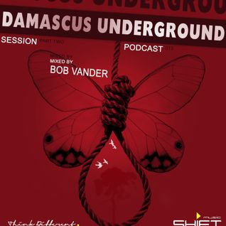 Podcast 013 '' Damascus Underground Session Part Tow '' Mixed By Bob VanDer