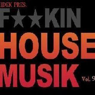 IDEK Pres. Fuckin' House Musik Vol. 9