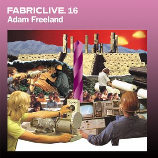 FABRICLIVE 16: Adam Freeland 30 Min Radio Mix