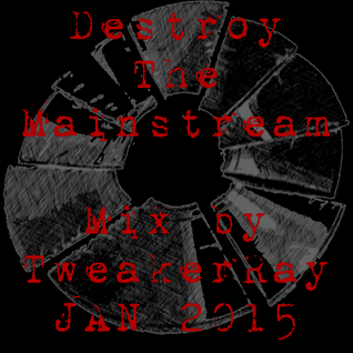 TweakerRay Mix: Destroy The Mainstream JAN 2015