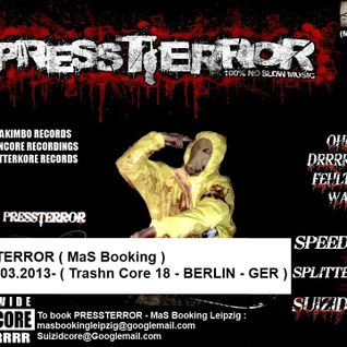 PRESSTERROR (MaS Booking)-Mix@ 9.03.2013- ( Trashn Core 18 - BERLIN - GER )