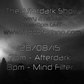 The Afterdark Show Ft. 1hr - Afterdark & 2hr - Mind Filter 28.08.15 7pmGMT