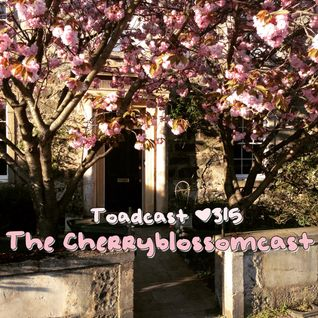 Toadcast #315 - The Cherryblossomcast