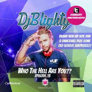 @DJBlighty - #WhoTheHellAreYou Episode.13 (New/Current RnB & Hip Hop + A Few Old School Surprises)