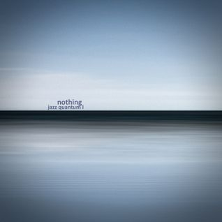 Nothing - Jazz Quantum I