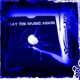 PLAY THE MUSIC AGAIN