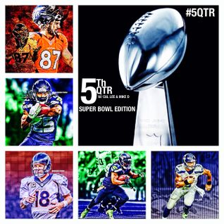 GameFace Weekly Presents: The 5th QTR Super Bowl XLVIII Edition