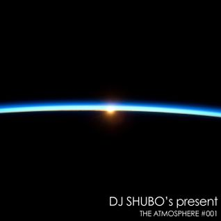 "DJ SHUBO's present ""THE ATMOSPHERE #001"""