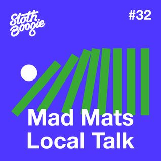 SlothBoogie Guestmix #32 - Mad Mats Local Talk