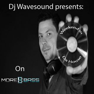 Wavesound Pres. Weekend In Da House -More Bass