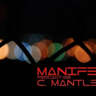 C Mantle - Manifest Podcast 013
