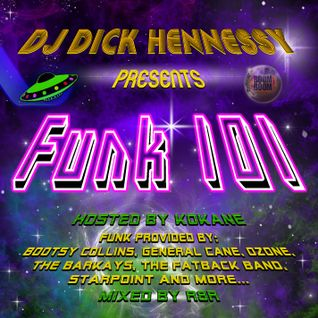 DJ Dick Hennessey Presents Funk 101 (Mixed By R8R) Hosted By Kokane