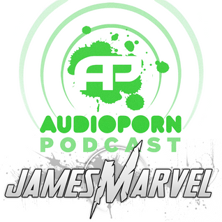 AudioPorn Records Podcast 007 - Hosted by James Marvel