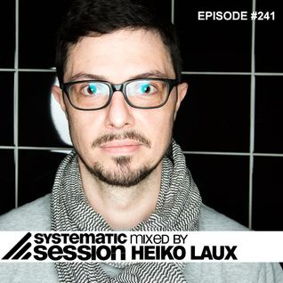 Systematic Session #241 (Mixed by Heiko Laux)