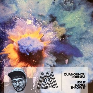 OUANOUNOU [PODCAST] - USE IT, DANCE, THROW IT