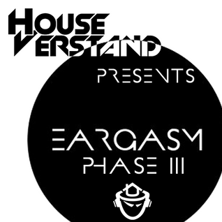 HouseVerstand presents Eargasm, Phase III