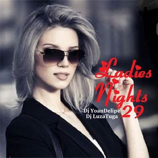 @YoanDelipe and @LuzaTuga - Ladies Nights 29 (Deep and Garage)