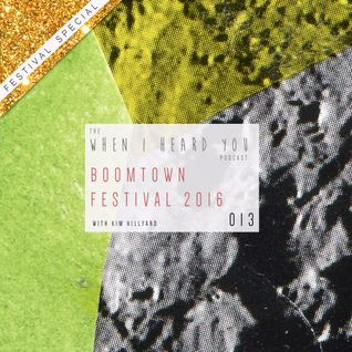 When I Heard You 013: BoomTown 2016 *FESTIVAL SPECIAL*