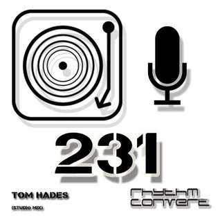 Techno Music | Tom Hades in the Rhythm Convert(ed) Podcast 231 (Studio Mix)