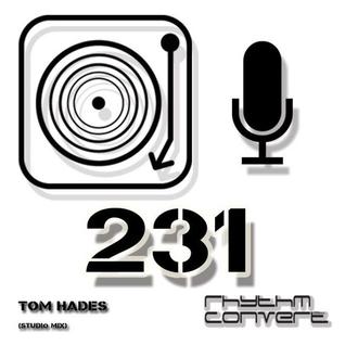 Techno Music | Tom Hades in the Rhythm Convert(ed) Podcast 231 (Studio Mix)