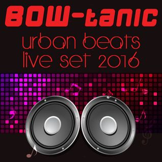 BOW-tanic Urban Beats Live Set 2016