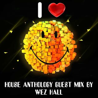 House Anthology part 9 guest mix by Wez Hall