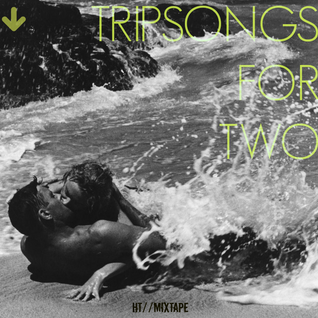 Tripsongs for two