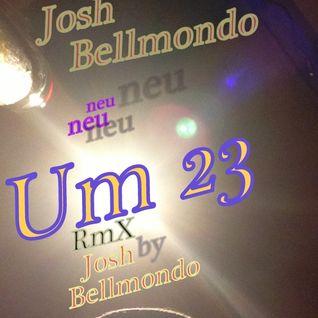 Um 23  -  2015_Josh-Bellmondo RmX