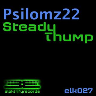 Psilomz22-Steady Thump [elektrify records]