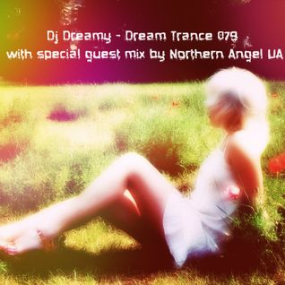 Special guest mix by Northern Angel (UA) - Dream Trance 079 by Dj Dreamy (UK)