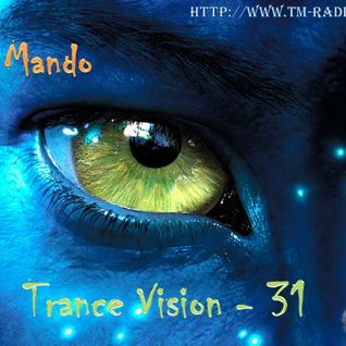 DJ Mando - Trance Vision 31 On Tm Radio - 01-feb-2012