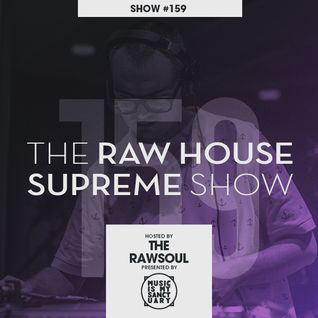 The RAW HOUSE SUPREME Show - #159 Hosted by The Rawsoul
