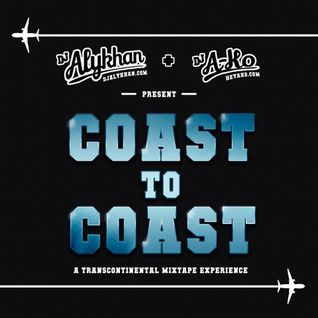 DJ Alykhan & DJ A-Ko Present: Coast To Coast - A Transcontinental Mixtape Experience