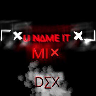 Dex - U N∆me It [Mix]