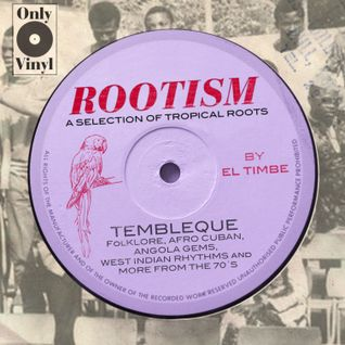 ROOTISM - TEMBLEQUE (A SELECTION OF TROPICAL ROOTS BY EL TIMBE)